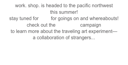 work. shop. is headed to the pacific northwest 